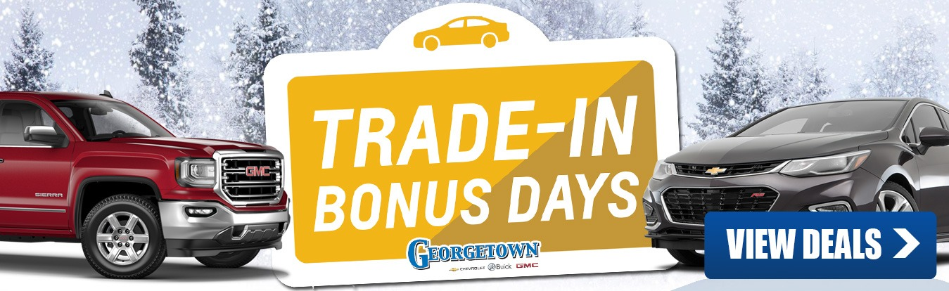 Chevrolet, Buick, GMC Trade in Bonus Days has been extended until February 28th at Georgetown Chevrolet Buick GMC in Georgetown
