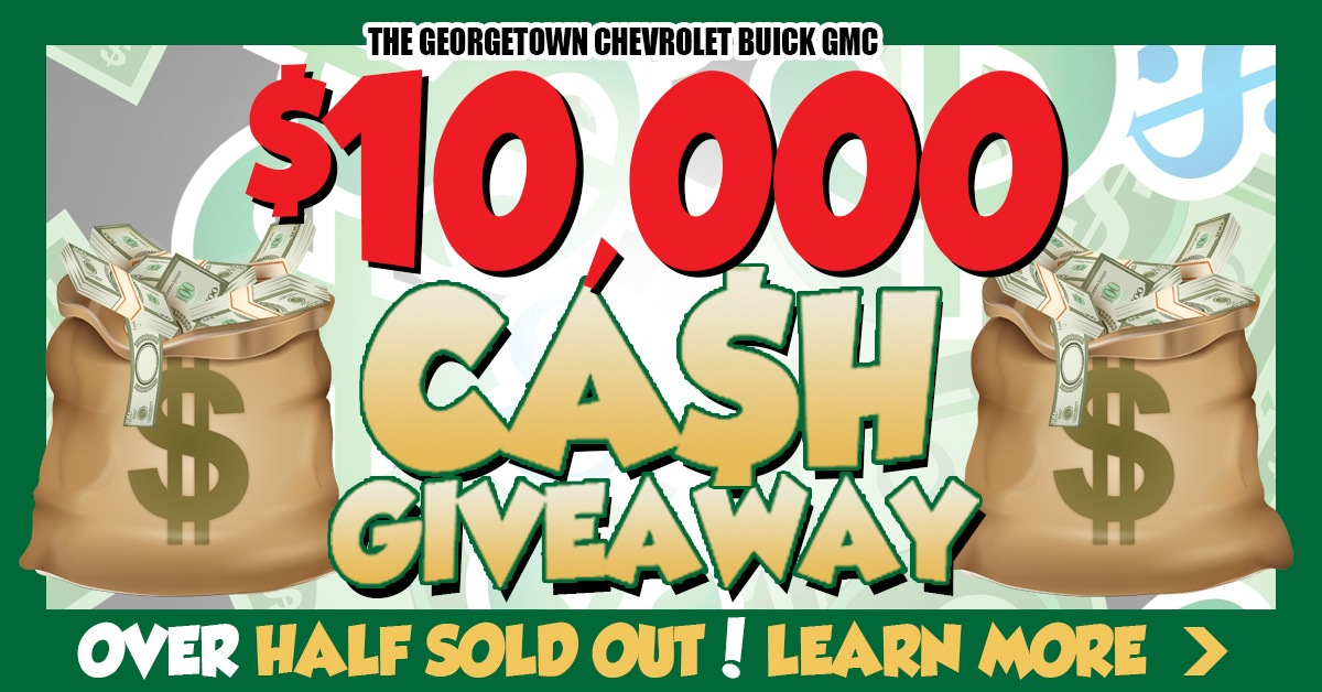Out $10,000 Cash Giveaway is almost half sold out! Come in today and buy to be entered for your chance to win $10,000 with the purchase of a new or used vehicle from Georgetown Chevrolet Buick GMC